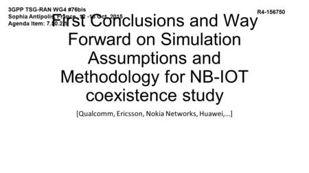 First Conclusions and Way Forward on Simulation Assumptions and Methodology for NB-IOT coexistence study [Qualcomm, Ericsson, Nokia Networks, Huawei,…]