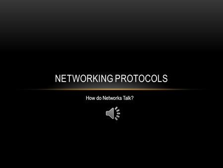 NETWORKING PROTOCOLS How do Networks Talk? THE PROTOCOL Rules that define how network devices communicate with each other Ensures that products from.