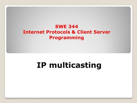 IP multicasting SWE 344 Internet Protocols & Client Server Programming.