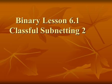 Binary Lesson 6.1 Classful Subnetting 2. Slash Notation Consider a class A address of 1.2.3.4 Consider a class A address of 1.2.3.4 The network portion.