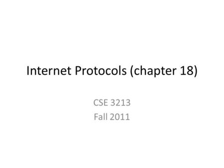 Internet Protocols (chapter 18) CSE 3213 Fall 2011.