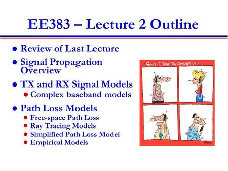 EE383 – Lecture 2 Outline Review of Last Lecture Signal Propagation Overview TX and RX Signal Models Complex baseband models Path Loss Models Free-space.
