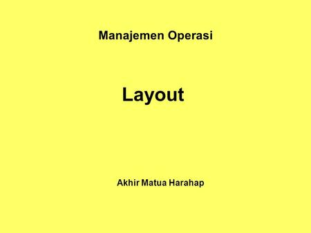 Manajemen Operasi Layout Akhir Matua Harahap. Layout Layout: (related to) –Capacity –Process –Flexiblity and cost –Quality of work life –Customer contact.