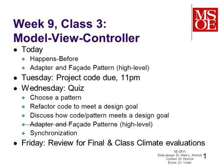 Week 9, Class 3: Model-View-Controller Today Happens-Before Adapter and Façade Pattern (high-level) Tuesday: Project code due, 11pm Wednesday: Quiz Choose.