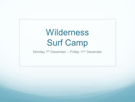 Wilderness Surf Camp Monday 7 th December – Friday 11 th December.