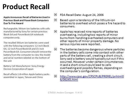 Product Recall  FDA Recall Date: August 24, 2006  Based upon a tendency of the lithium-ion batteries to overheat which poses a fire hazard to consumers.