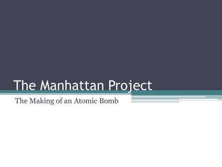 The Manhattan Project The Making of an Atomic Bomb.