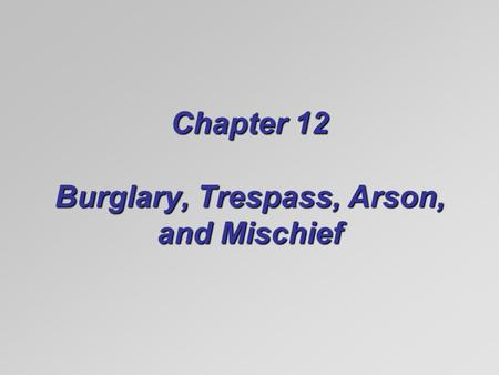 Chapter 12 Burglary, Trespass, Arson, and Mischief