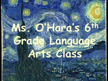Ms. O'Hara's 6 th Grade Language Arts Class. Course Description The sixth grade English/Language Arts curriculum will follow the Common Core State Standards.