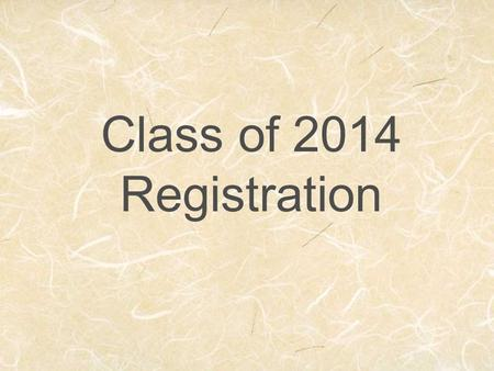 Class of 2014 Registration. Class Registration Required courses for sophomores: English 2 Science Health Drivers Education if not taken yet or taking.