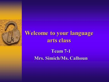 Welcome to your language arts class Team 7-1 Mrs. Simich/Ms. Calhoun.