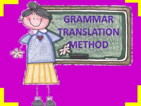 The grammar translation method is a foreign language teaching method derived from the classical method of teaching Greek and La tin. The method requires.