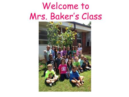 Welcome to Mrs. Baker's Class 2014-2015. Top Things a New Third Grader Might Want to Know…