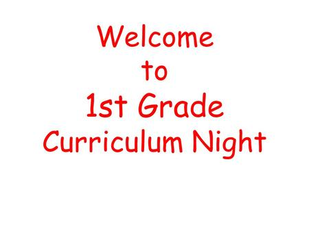 Welcome to 1st Grade Curriculum Night Teachers Ms. Shue Mrs. Hauss Ms. Price Ms. Sewalt Ms. Hertel Ms. Lindley.