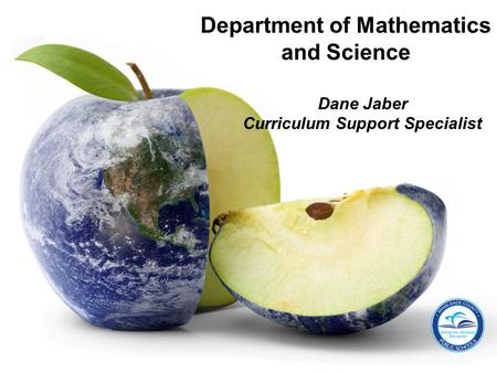 Dane Jaber Curriculum Support Specialist Department of Mathematics and Science.