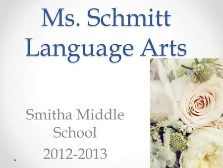 Ms. Schmitt Language Arts Smitha Middle School 2012-2013.