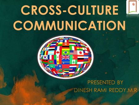 CROSS-CULTURE COMMUNICATION PRESENTED BY DINESH RAMI REDDY.M.R.