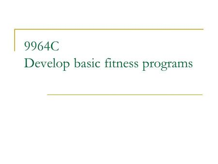9964C Develop basic fitness programs. Theme 1 a] Gathering pre-programming information including a client's current fitness level Analyse 3 client fitness.