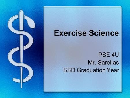 Exercise Science PSE 4U Mr. Sarellas SSD Graduation Year.