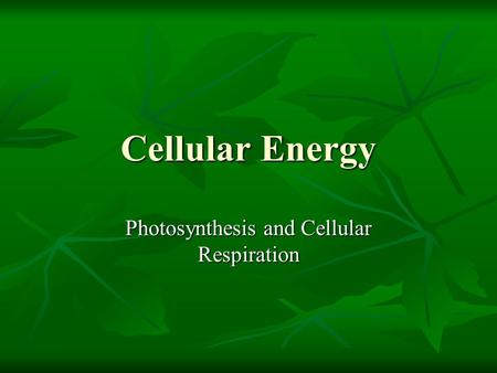 Cellular Energy Photosynthesis and Cellular Respiration.