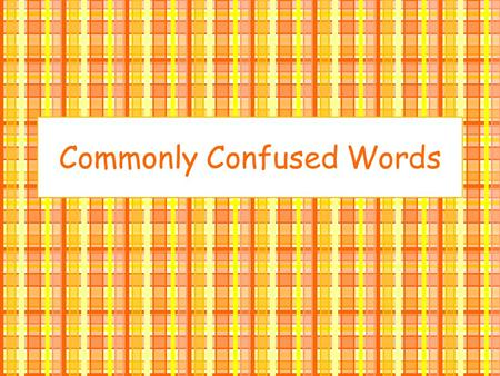 Commonly Confused Words. Transitive Intransitive Action Your subject must have an object to receive the action of the verb –He hit the dog. –She ate the.