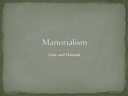Lein and Hannah. Manor - lord's estate included one or more villages. Usually included a church. Serfs - peasants who worked the land. Manorialism represented.
