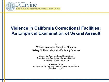 Violence in California Correctional Facilities: An Empirical Examination of Sexual Assault By Valerie Jenness, Cheryl L. Maxson, Kristy N. Matsuda, Jennifer.