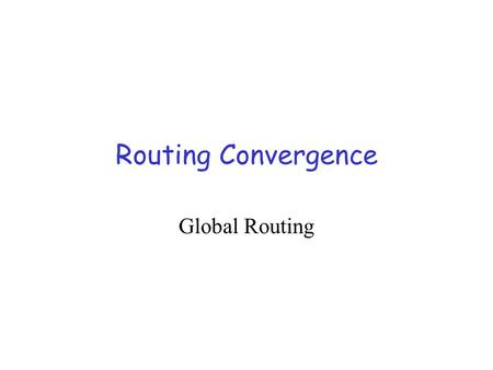 Routing Convergence Global Routing Internet Routing Convergence An Experimental Study of Delayed Internet Routing Convergence Craig Labovitz, Abha Ahuja,