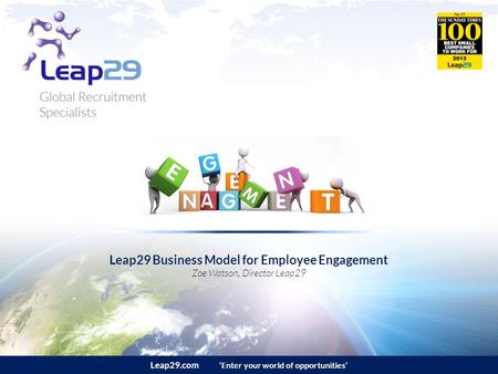 Leap29.com 'Enter your world of opportunities' Leap29 Business Model for Employee Engagement Zoe Watson, Director Leap29.