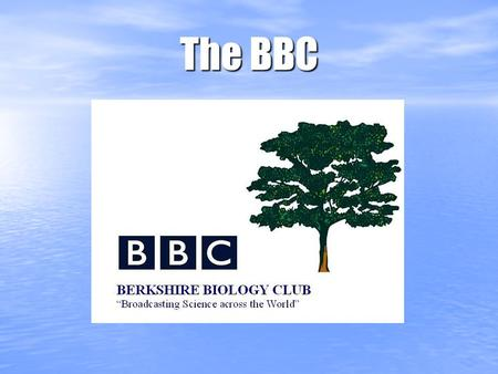 The BBC. An Overview The B erkshire B iology C lub- A group headed by our learning community back at our school. The B erkshire B iology C lub- A group.