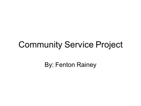 Community Service Project By: Fenton Rainey. What is the problem? The problem is children not knowing or being taught the importance of the environment.