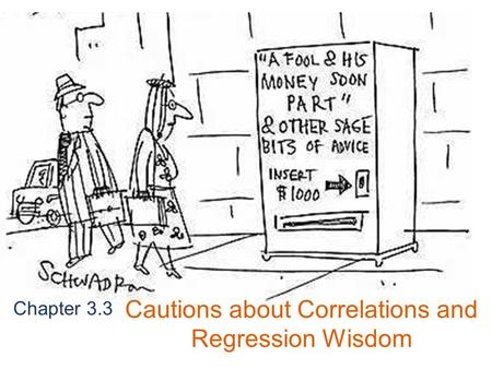 Chapter 3.3 Cautions about Correlations and Regression Wisdom.