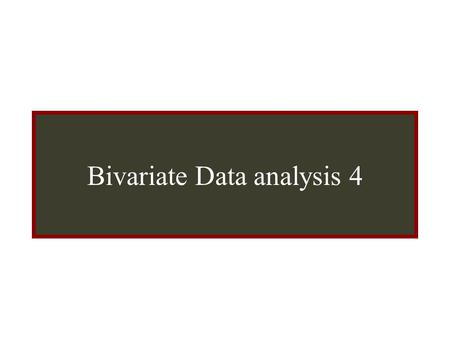 Bivariate Data Analysis Bivariate Data analysis 4.