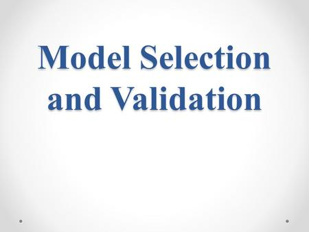 Model Selection and Validation. Model-Building Process 1. Data collection and preparation 2. Reduction of explanatory or predictor variables (for exploratory.