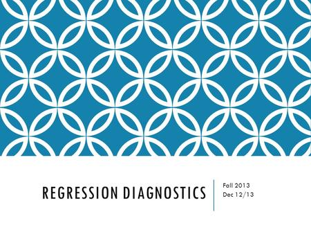 REGRESSION DIAGNOSTICS Fall 2013 Dec 12/13. WHY REGRESSION DIAGNOSTICS? The validity of a regression model is based on a set of assumptions. Violation.