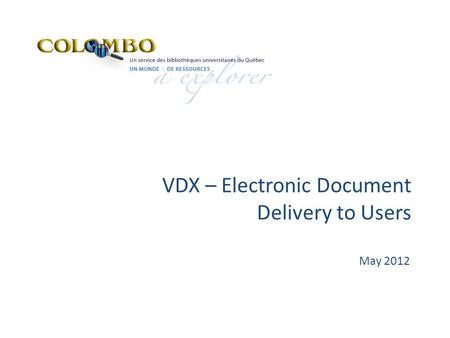 VDX – Electronic Document Delivery to Users May 2012.
