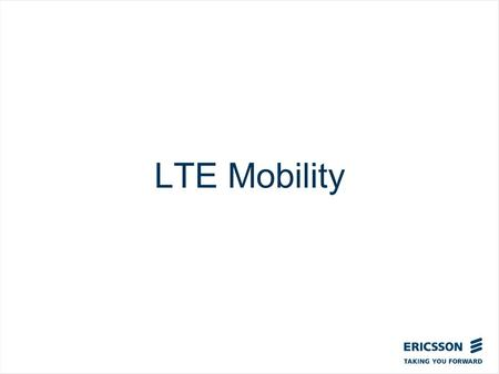 LTE Mobility. Top right corner for field-mark, customer or partner logotypes. See Best practice for example. Slide title 40 pt Slide subtitle 24 pt Text.