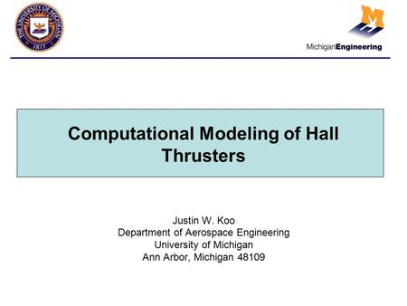 Computational Modeling of Hall Thrusters Justin W. Koo Department of Aerospace Engineering University of Michigan Ann Arbor, Michigan 48109.