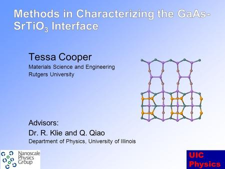 UIC Physics Tessa Cooper Materials Science and Engineering Rutgers University Advisors: Dr. R. Klie and Q. Qiao Department of Physics, University of Illinois.