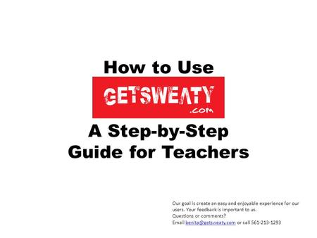 How to Use A Step-by-Step Guide for Teachers Our goal is create an easy and enjoyable experience for our users. Your feedback is important to us. Questions.