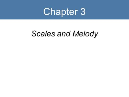 Chapter 3 Scales and Melody.