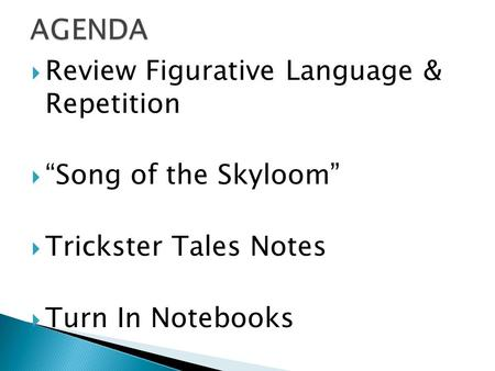 " Review Figurative Language & Repetition  ""Song of the Skyloom""  Trickster Tales Notes  Turn In Notebooks."
