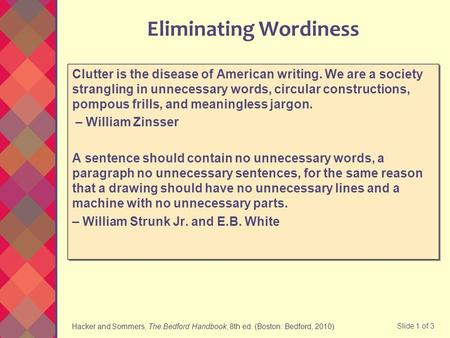 Hacker and Sommers, The Bedford Handbook, 8th ed. (Boston: Bedford, 2010) Slide 1 of 3 Eliminating Wordiness Clutter is the disease of American writing.