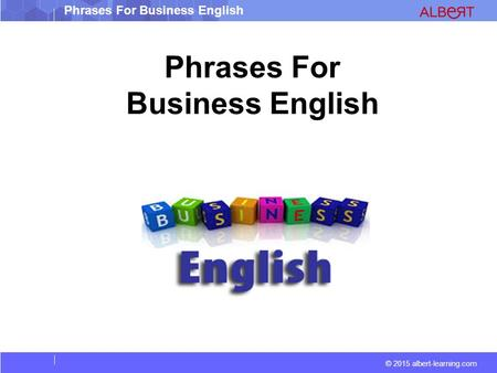 © 2015 albert-learning.com Phrases For Business English.