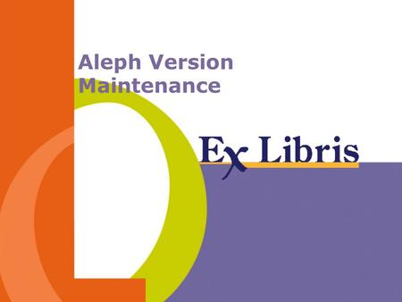 Aleph Version Maintenance. Version Maintenance -2--2- Requirements for Aleph 500.14 Stability Control Minimum changes for user Systematic patch application.
