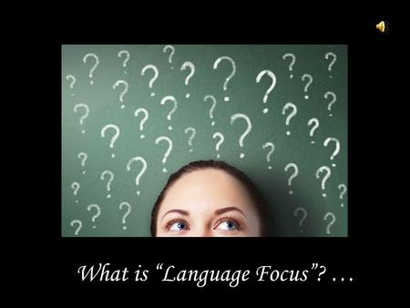"What is ""Language Focus""? …. …well, it is the last phase of the TBL framework and it also follows the report stage of the task cycle. It adds an opportunity."