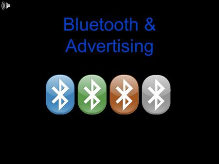 Bluetooth & <strong>Advertising</strong>. What is Bluetooth? Bluetooth - named after the Danish King Harald Bluetooth (940 - 985 AD) was introduced by Ericsson in 1994.