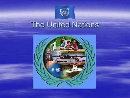 The United Nations.  The United Nations was set up in 1945 by 50 nations who signed a Charter promising to abide by the aims of the organisation.  It.