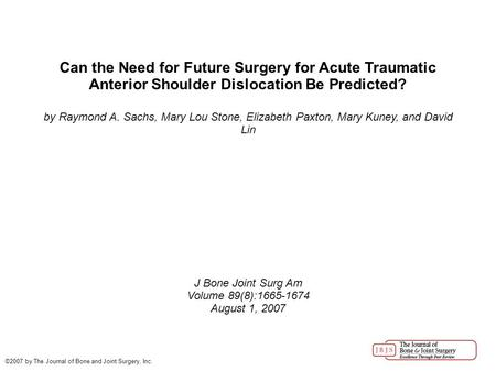 Can the Need for Future Surgery for Acute Traumatic Anterior Shoulder Dislocation Be Predicted? by Raymond A. Sachs, Mary Lou Stone, Elizabeth Paxton,