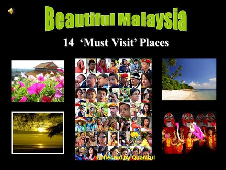 1 14 'Must Visit' Places Collected by Quamrul. 2 Kuala Lumpur City of Lights Collected by Quamrul.